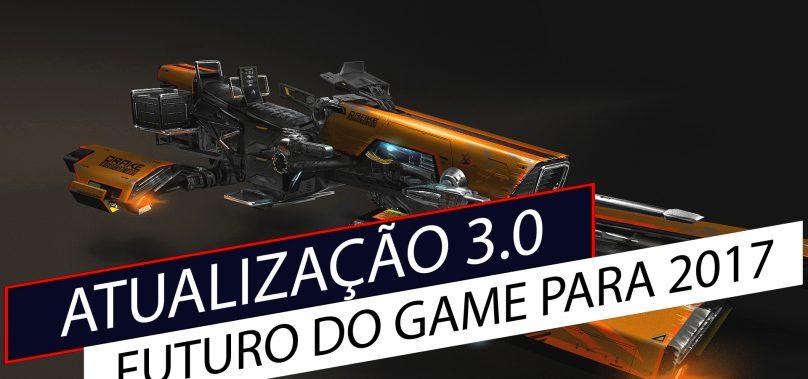 Star Citizen – Atualização 3.0 e futuro do game para 2017
